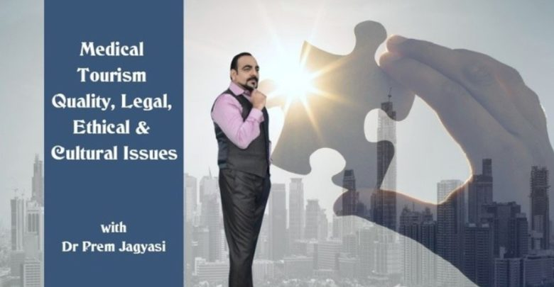 Medical Tourism, Quality, Legal, Ethical, & Cultural Issues With Dr Prem Jagyasi