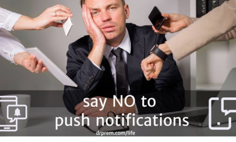 Say NO to push notifications and turn them off - Dr Prem Jagyasi