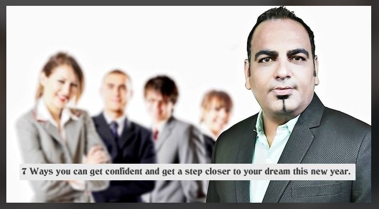 7 Ways You Can Get Confident And Get A Step Closer To Your Dream This New Year - Dr Prem Jagyasi