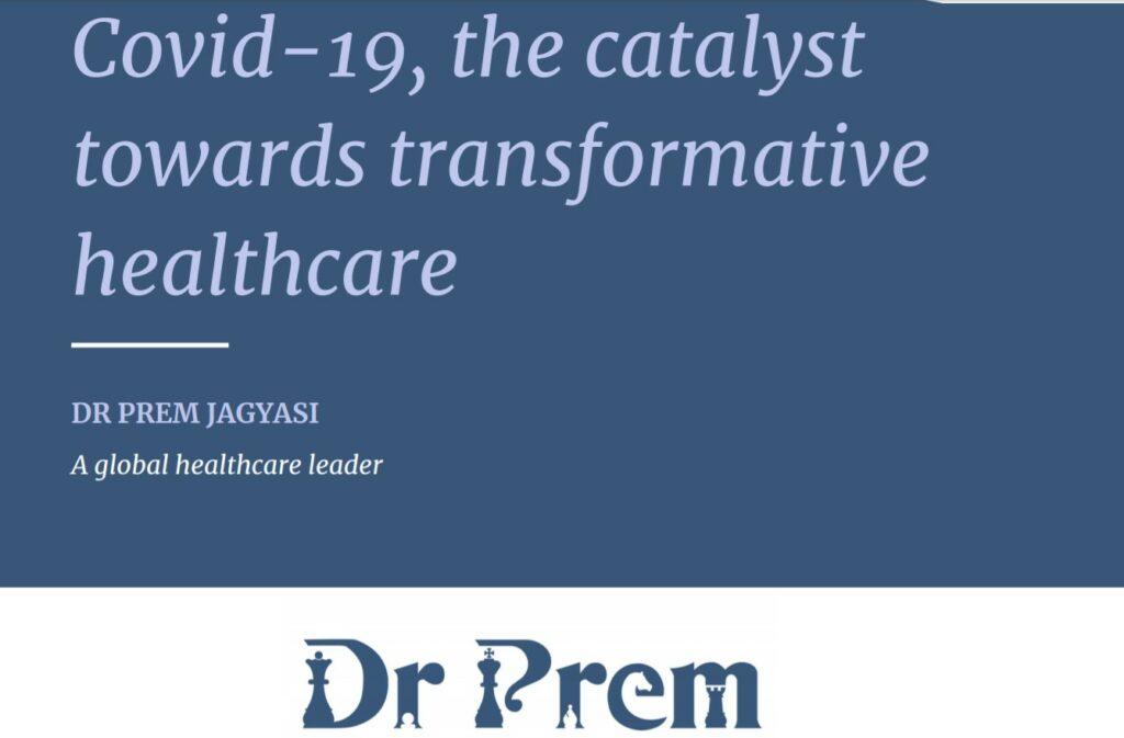 Covid-19, The Catalyst Towards Transformative Healthcare - Dr Prem Jagyasi 1