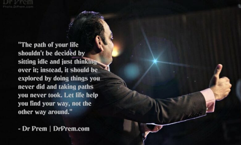 Photo of Let Life Help You Find Your Way, Not The Other Way Around – Dr Prem Quotes