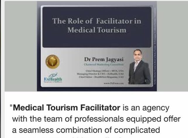 The Role Of Medical Tourism Facilitator In Medical Tourism By Dr Prem Jagyasi