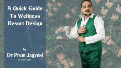 A Quick Guide To Wellness Resort Design - Dr Prem Jagyasi