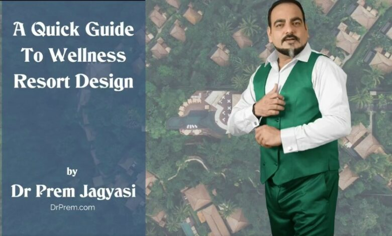 Photo of A Quick Guide To Wellness Resort Design By Dr Prem