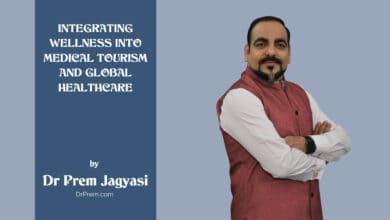 Photo of Integrating Wellness Into Medical Tourism And Global Healthcare by DR PREM JAGYASI