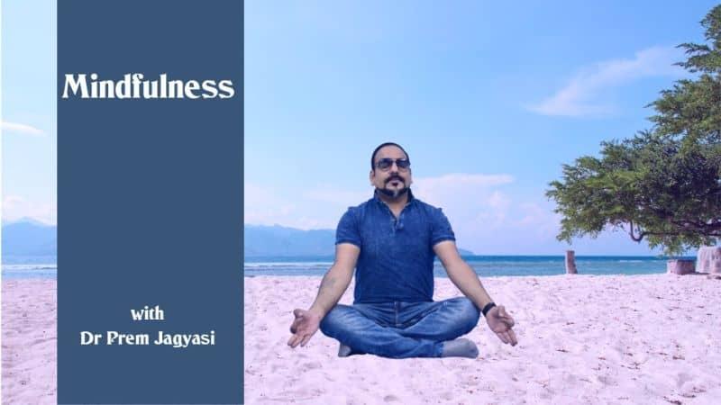 Mindfulness with Dr Prem Jagyasi