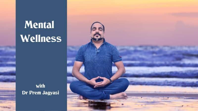 mental wellness with Dr Prem Jagasi