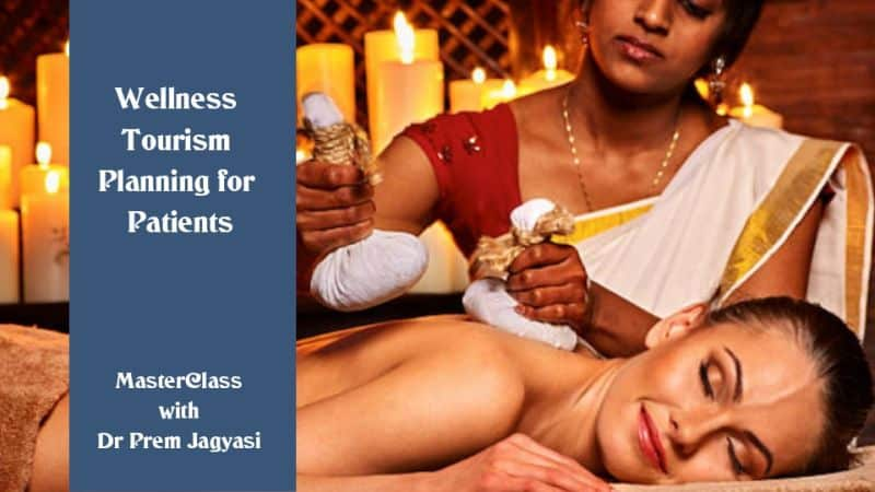 wellness tourism planning for patients masterclass with Dr Prem Jagyasi