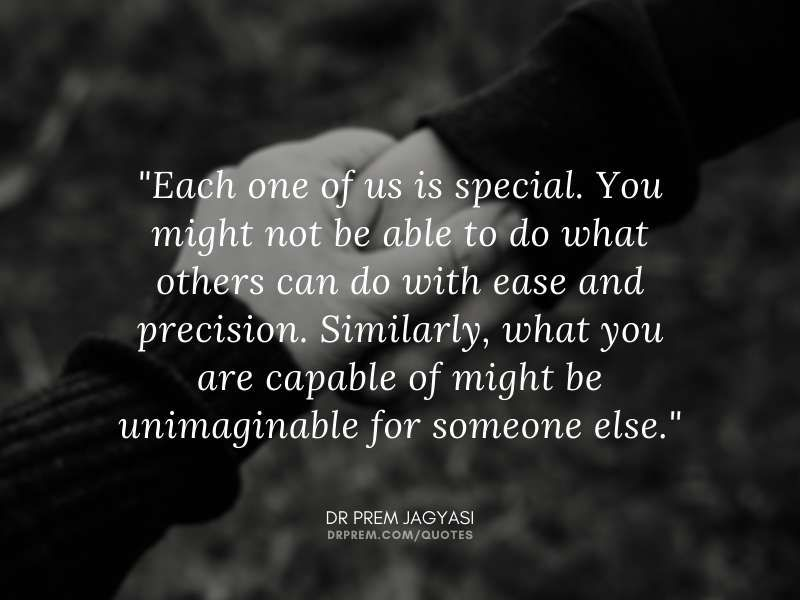 Each-one-of-us-is-special.-You-might-not-be-able-to-do-what-others